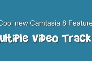 Visual Engagement Takes It Up A Notch With Camtasia 8