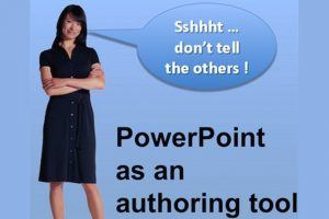 PowerPoint As An Authoring Tool: Use This Great Tool, But Don't Tell The Others!
