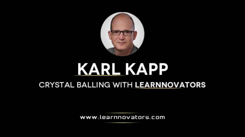 Gaze Into The Future Of E-Learning With Karl Kapp - Part 1