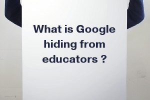 What is Google Hiding From Educators?