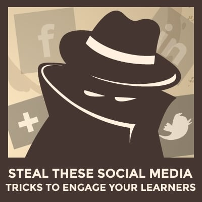 Steal These 5 Social Media Tricks to Engage Your Learners
