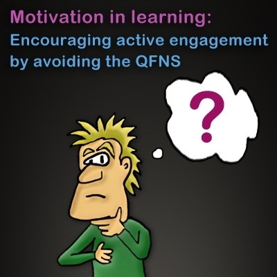 Motivation in Learning: Encouraging Active Engagement by avoiding the QFNS