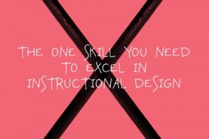 The One Skill You Need to Excel in Instructional Design