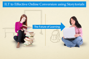 ILT to Effective Online Conversion using Storytorials