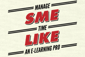 Manage Subject Matter Expert Time Like an E-Learning Pro
