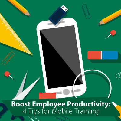 Boost Employee Productivity: 4 Tips for Mobile Training