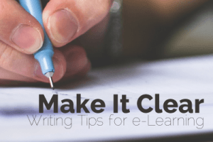 Make It Clear: Writing Tips for e-Learning