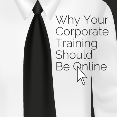 Why Your Corporate Training Should Be Online