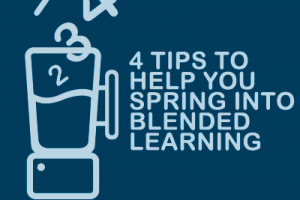 4 Tips to Help You Spring into Blended Learning