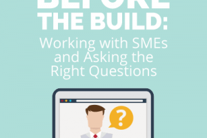 Before The Build: Working With Subject Matter Experts and Asking the Right Questions