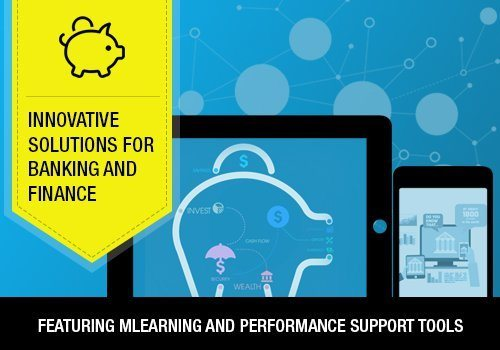 Innovative Training Solutions For Banking And Financial Services Featuring mLearning And Performance Support Tools