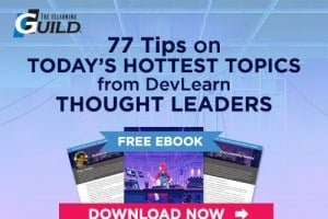 Free eBook: 77 Tips on Today's Hottest Topics from DevLearn Thought Leaders