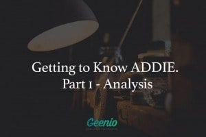 Getting To Know ADDIE: Analysis