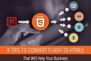 8 Tips To Convert Flash To HTML5 That Will Help Your Business