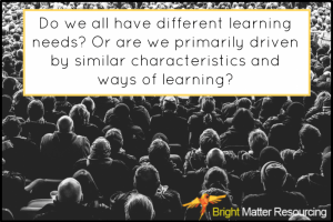 Do We Have Different Learning Needs?