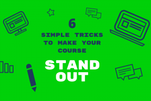 6 Simple Tricks To Make Your eLearning Course Stand Out