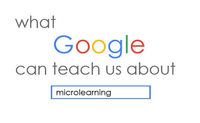 3 Things Google Can Teach Us About Microlearning