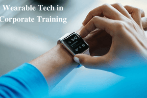 What You Wear – 4 Ways To Use Wearable Tech In Corporate Training