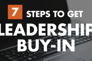 7 Steps To Get Leadership Buy-In