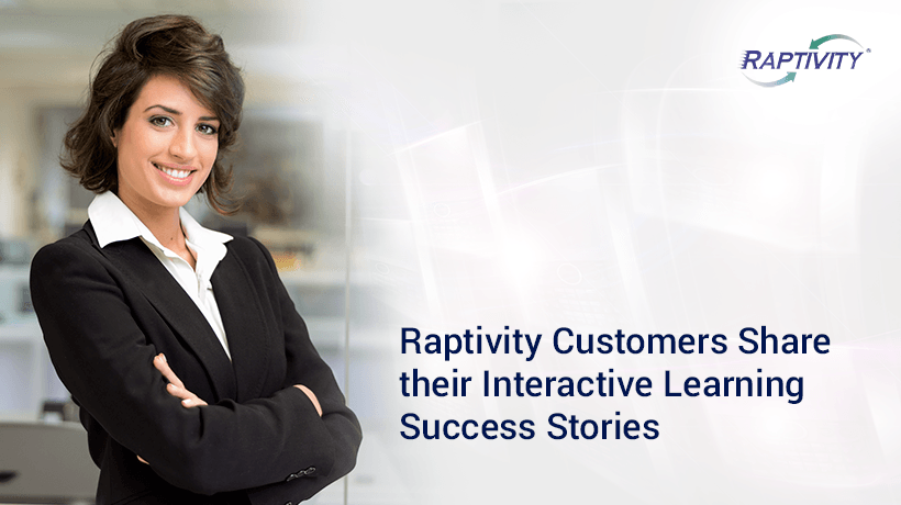 Raptivity Customers Share Their Interactive Learning Success Stories