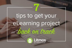 Image for 7 Tips To Get Your eLearning Project Back On Track