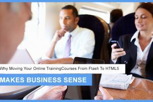 Why Moving Your Online Training Courses From Flash To HTML5 Makes Business Sense