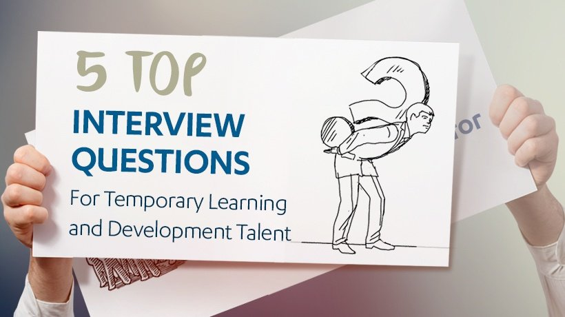 5 Top Interview Questions For Temporary Learning And Development Talent