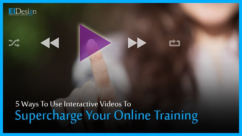 5 Ways To Use Interactive Videos To Supercharge Your Online Training
