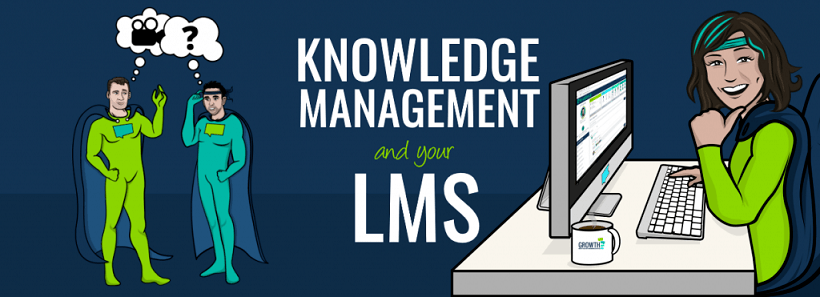 4 Tips To Improve Knowledge Management With Your Learning Management System