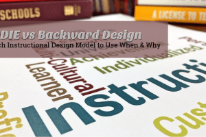 ADDIE Vs. Backward Design: Which One, When, And Why?
