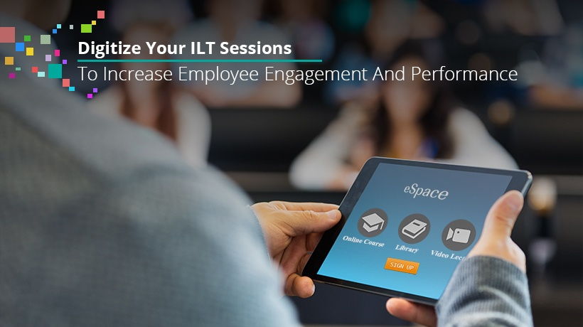 Digitize Your Instructor-Led Training Sessions To Increase Employee Engagement And Performance