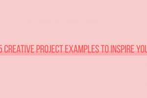 5-creative-project-examples-to-inspire-you