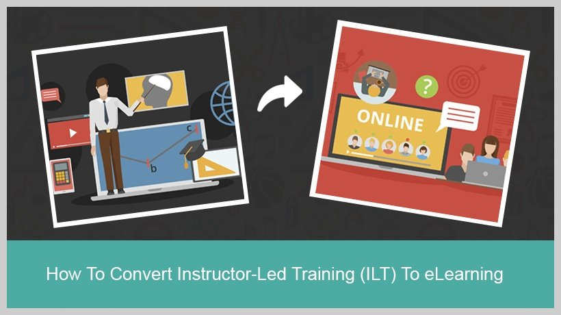How To Convert Instructor-Led Training To eLearning