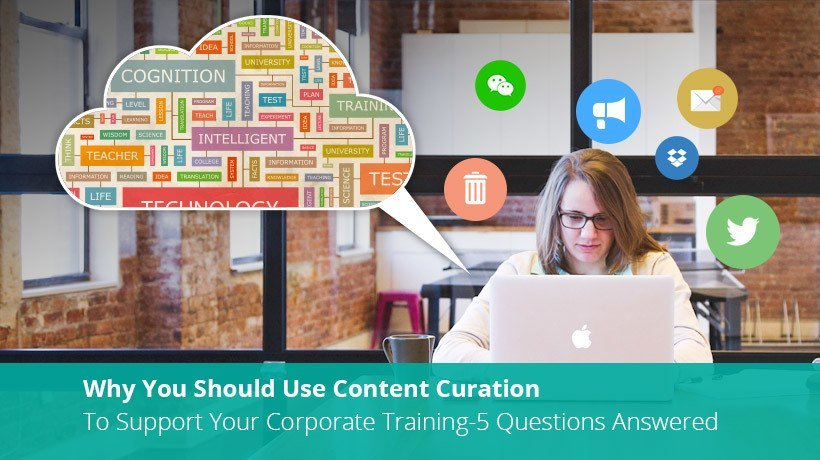 Why You Should Use Content Curation To Support Your Corporate Training - 5 Questions Answered