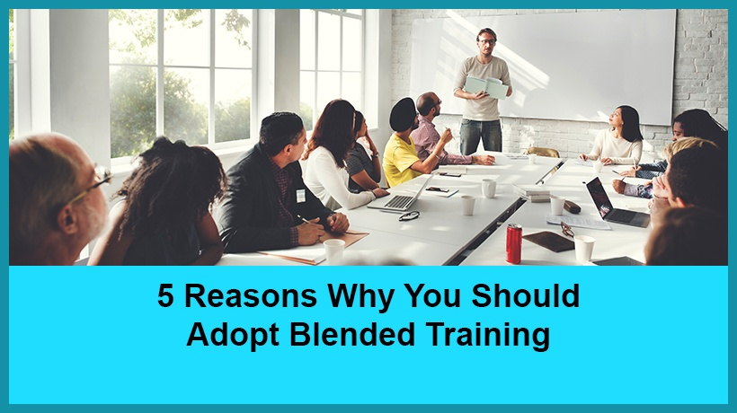 5 Reasons Why You Should Adopt Blended Training