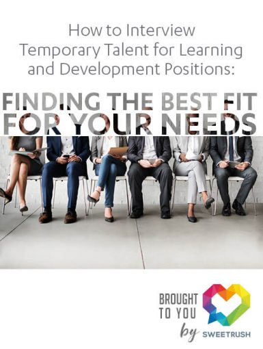 How To Interview Temporary Talent For Learning And Development Positions: Finding The Best Fit For Your Needs