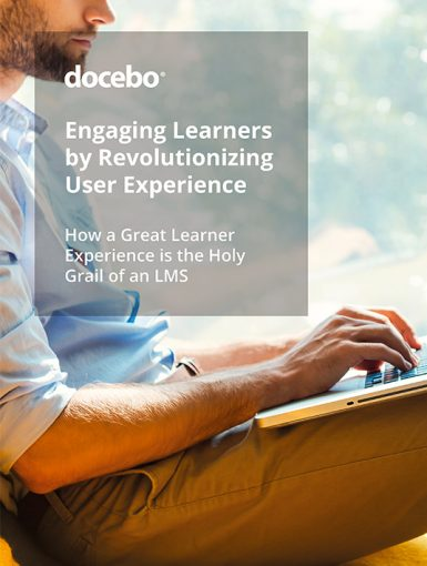 Engaging Learners By Revolutionizing User Experience: How A Great Learner Experience Is The Holy Grail Of An LMS