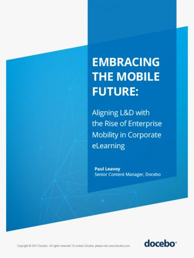 Embracing The Mobile Future: Aligning L&D With The Rise Of Enterprise Mobility In Corporate eLearning