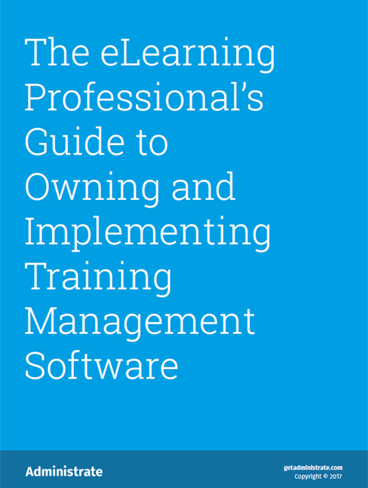 The eLearning Professional's Guide To Owning And Implementing Training Management Software