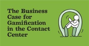 The Business Case For Gamification In The Contact Center